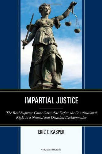 Impartial Justice: The Real Supreme Court Cases that Define the Constitutional Right to a Neutral and Detached Decisionm