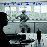 All That I Have: A Novel | Castle Freeman