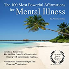 The 100 Most Powerful Affirmations for Mental Illness: Including 2 Positive & Affirmative Action Bonus Books on Dementia & Healing Audiobook by Jason Thomas Narrated by Dan Lee, Jen Brown, Jason Thomas
