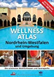 Wellness Atlas Nordrhein-Westfalen: Die schnsten Wohlfhloasen und Saunaparks