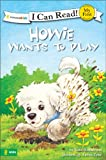 Howie Wants to Play! (I Can Read!/Howie Series)