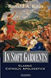 In Soft Garments: Classic Catholic Apologetics (1586173006) by Knox, Ronald