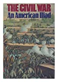 img - for The Civil War. an American Illiad As Told by Those Who Lived It. book / textbook / text book