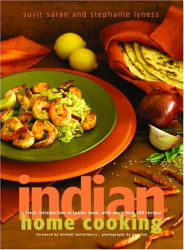 Indian Home Cooking: A Fresh Introduction to Indian Food, with More Than 150 Recipes, by Suvir Saran, Stephanie Lyness