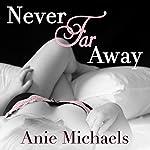Never Far Away: Never Series, Book 2 | Anie Michaels