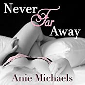 Never Far Away: Never Series, Book 2 | [Anie Michaels]