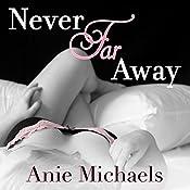 Never Far Away: Never Series, Book 2 | [Anie Michaels]