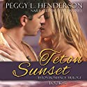 Teton Sunset: Teton Romance Trilogy, Book 3 (       UNABRIDGED) by Peggy L. Henderson Narrated by Steve Marvel