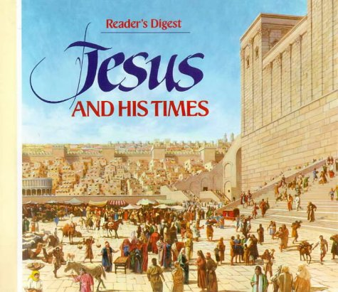 Jesus and His Times (Reader's digest general books), READERS DIGEST EDITORS