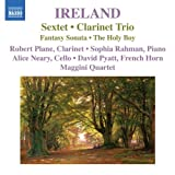 Ireland:  Sextet; Clarinet Trio, Fantasy Sonata, The Holy Boyby Robert Plane