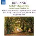 Ireland:  Sextet; Clarinet Trio, Fantasy Sonata, The Holy Boy