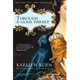 Through a Glass Darkly: A Novel ~ Karleen Koen