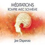 Méditations : Rompre avec soi-même | Joe Dispenza