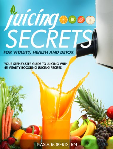Free Kindle Book : Juicing Secrets For Vitality, Health and Detox: Your Step-by-Step Guide to Juicing with 45 Vitality-Boosting Juicing Recipes