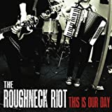 The Roughneck Riot This Is Our Day