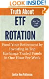 Truth About ETF Rotation - Fund Your Retirement by Investing in Top Exchange Traded Funds in One Hour Per Week (Beat The Crash Book 1)