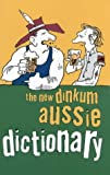 The New Dinkum Aussie Dictionary (Humour)