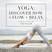 Yoga: Discover How to Flow and Relax Discours Auteur(s) : Sue Fuller Narrateur(s) : Sue Fuller
