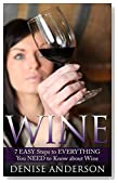 Wine: 7 EASY Steps to Everything You Need to Know about Wine (Red Wine, White Wine, Ice Wine, Fruit Wine Book 1)