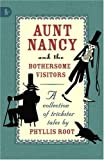 Aunt Nancy and the Bothersome Visitors (1406310581) by Root, Phyllis