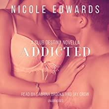 Addicted: A Club Destiny Novella, Book 2.5 (       UNABRIDGED) by Nicole Edwards Narrated by Sabrina Brooks, Jay Crow