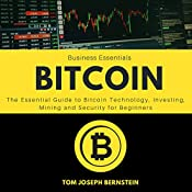Bitcoin: The Essential Guide to Bitcoin Technology, Investing, Mining, and Security for Beginners | [Tom Joseph Bernstein]