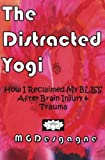 img - for The Distracted Yogi: How I Reclaimed My BLISS After Brain-Injury & Trauma book / textbook / text book