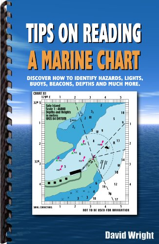 Tips on Reading a Marine Chart: Discover How to Identify Hazards, Lights, Buoys, Beacons, Depths and much more PDF