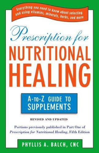 Prescription For Nutritional Healing: The A-To-Z Guide To Supplements (Prescription For Nutritional Healing: A-To-Z Guide To Supplements) By Phyllis A. Balch ( 2011 ) Paperback