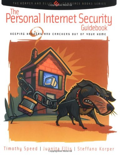 The Personal Internet Security Guidebook: Keeping Hackers and Crackers out of Your Home