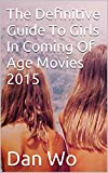 The Definitive Guide To Girls In Coming Of Age Movies 2015 (English Edition)