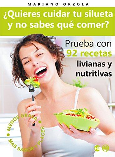 ¿QUIERES CUIDAR TU SILUETA Y NO SABES QUÉ COMER?: Prueba con 92 recetas livianas y nutritivas (Colección Más Bienestar)