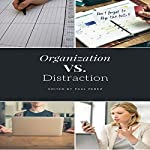 Organization vs. Distraction: Techniques to Stay Organized During These Distracting Times | Paul Perez