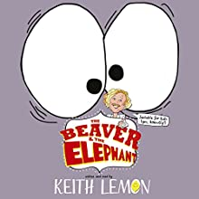 The Beaver and the Elephant (       UNABRIDGED) by Keith Lemon Narrated by Keith Lemon
