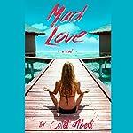 Mad Love: A Novel | Colet Abedi