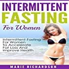 Intermittent Fasting for Women: Intermittent Fasting for Women to Accelerate Fat Loss and Improve Health Hörbuch von Marie Richardson Gesprochen von: Nicole Chriqui