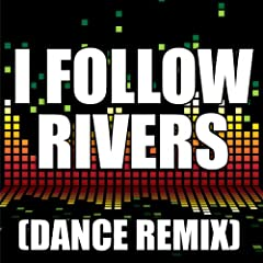 I Follow Rivers (Dance Remix)