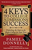 Pamela Donnelly 4 Keys to College Admissions Success: Unlocking the Gate to the Right College for Your Teen