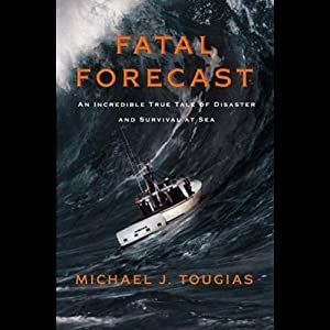 Fatal Forecast: An Incredible True Story of Disaster and Survival at Sea | [Michael Tougias]