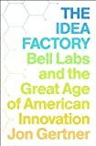 The Idea Factory: Bell Labs and the Great Age of American Innovation by Gertner, Jon 1st (first) edition [Hardcover(2012)]