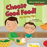 Choose Good Food!: My Eating Tips (Cloverleaf Books TM - My Healthy Habits)