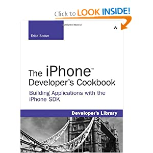 The iPhone Developer?s Cookbook: Building Applications with the iPhone SDK  by Erica Sadun