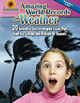 Amazing World Records of Weather: 20 Innovative, Easy-to-Integrate Lesson Plans Teach Key Concepts and Motivate All Students!