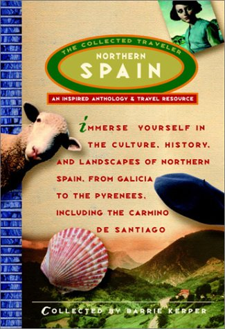 Northern Spain: The Collected Traveler (An Inspired Anthology and Travel Resource)