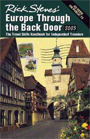 Rick Steves Europe Through The Back Door 2003: The Travel Skills Handbook For Independent Travelers