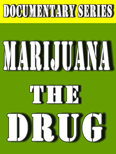 Marijuana The Drug (Documentary Series)