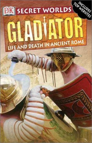 Gladiator: Life and Death in Ancient Rome (Secret Worlds)