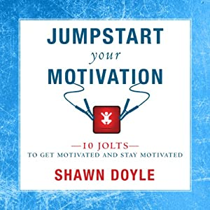Jumpstart Your Motivation: To Get Motivated and Stay Motivated Audiobook