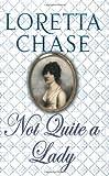 Not Quite a Lady (Carsington Quartet 4) (0749937955) by Loretta Chase
