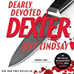 Dearly Devoted Dexter: Dexter, Book 2 (       UNABRIDGED) by Jeff Lindsay Narrated by Jeff Lindsay